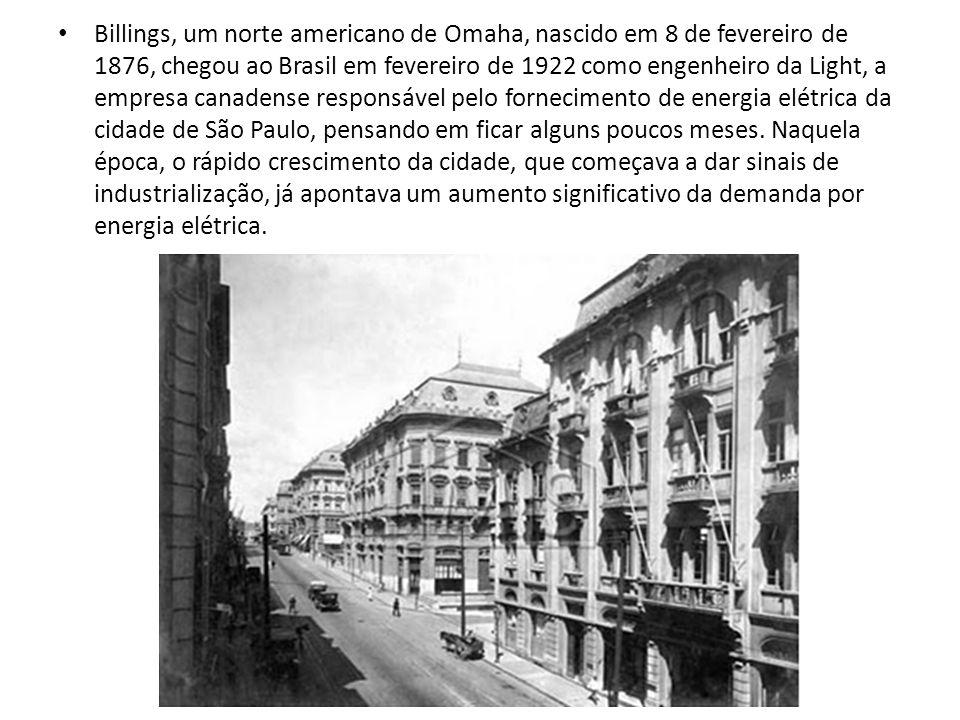 Billings, um norte americano de Omaha, nascido em 8 de fevereiro de 1876, chegou ao Brasil em fevereiro de 1922 como engenheiro da Light, a empresa canadense responsável pelo fornecimento de energia elétrica da cidade de São Paulo, pensando em ficar alguns poucos meses.