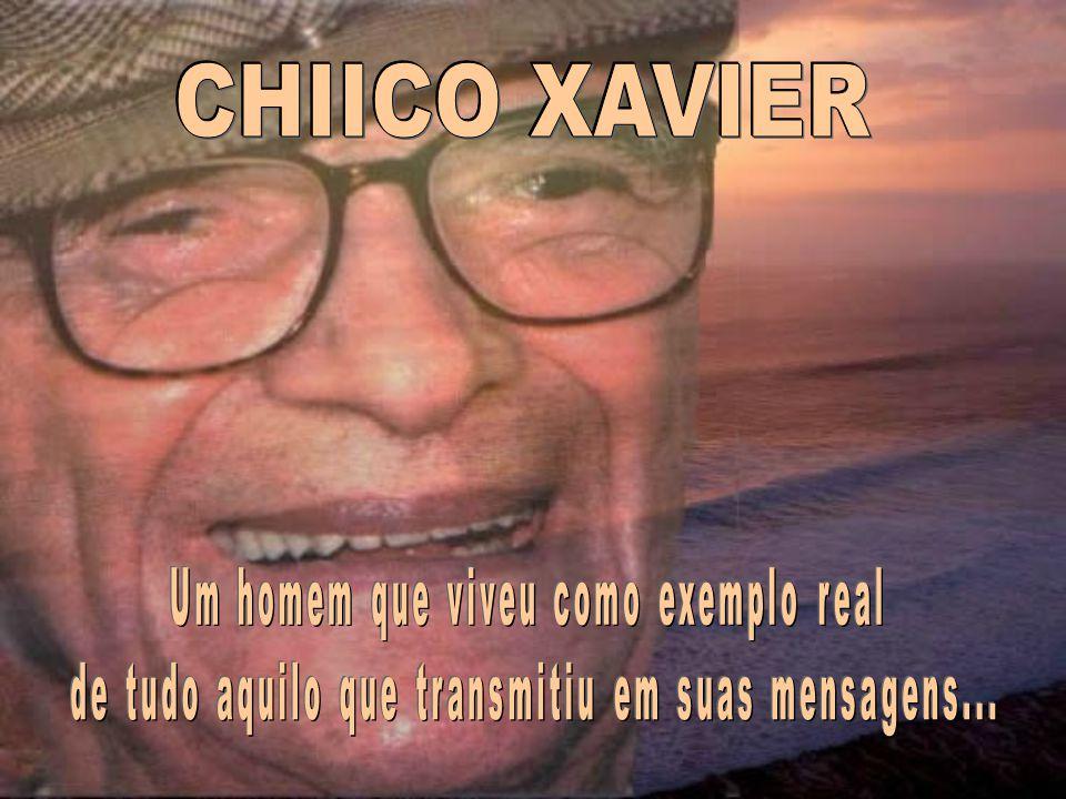 CHIICO XAVIER Um homem que viveu como exemplo real