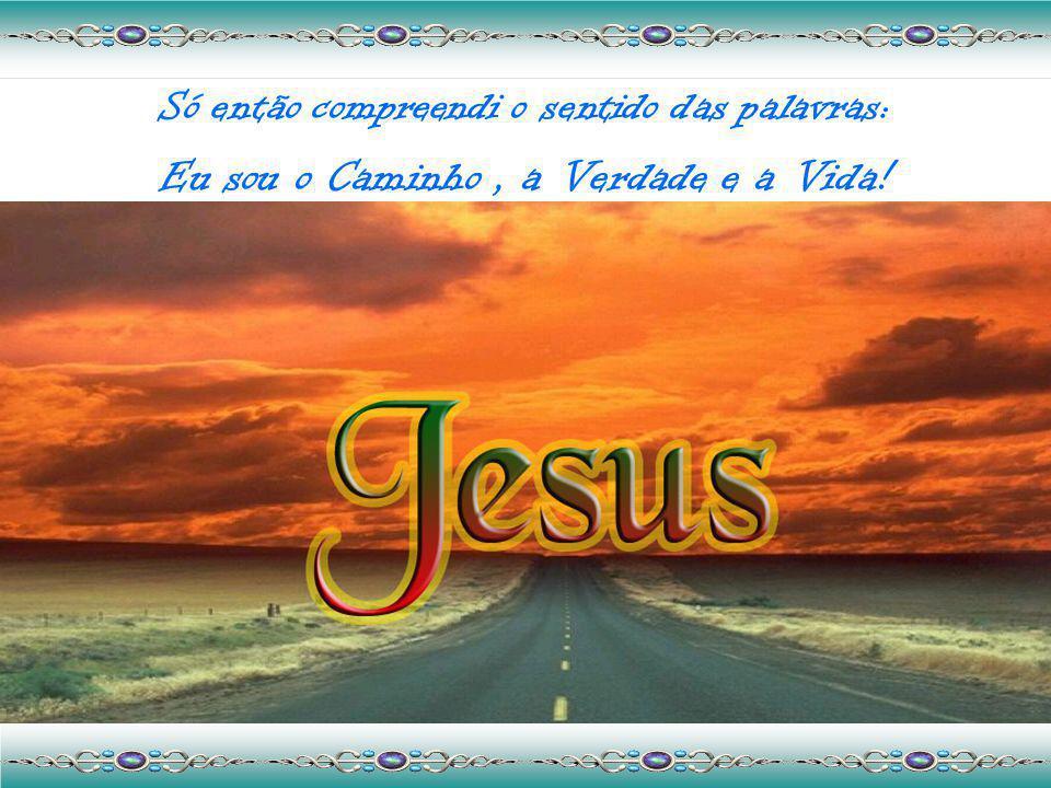 Eu sou o Caminho , a Verdade e a Vida!
