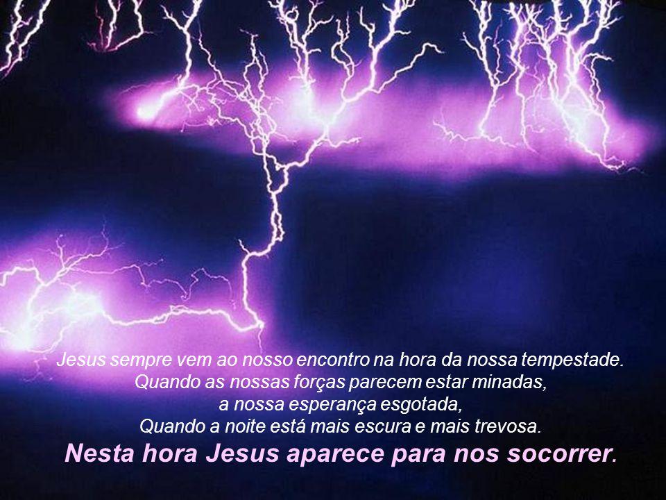 Nesta hora Jesus aparece para nos socorrer.