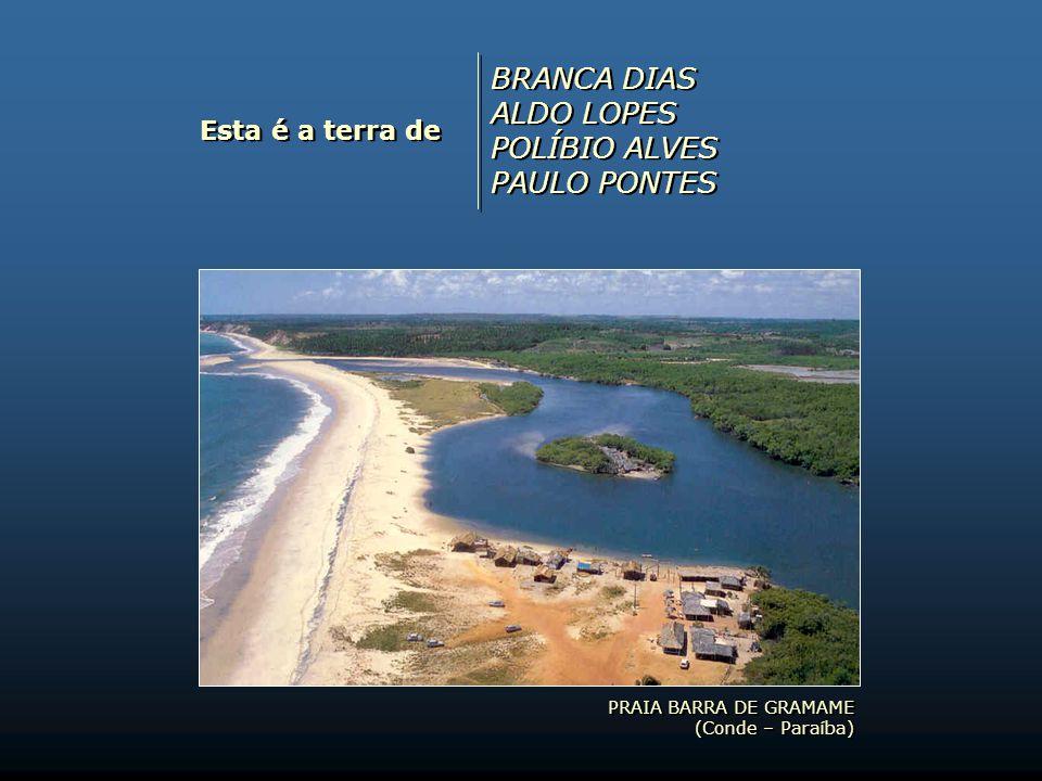 BRANCA DIAS ALDO LOPES POLÍBIO ALVES PAULO PONTES Esta é a terra de