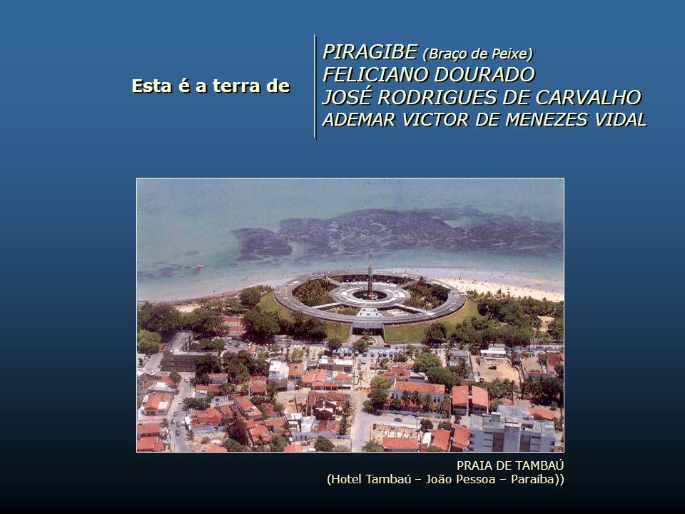 PIRAGIBE (Braço de Peixe) FELICIANO DOURADO JOSÉ RODRIGUES DE CARVALHO