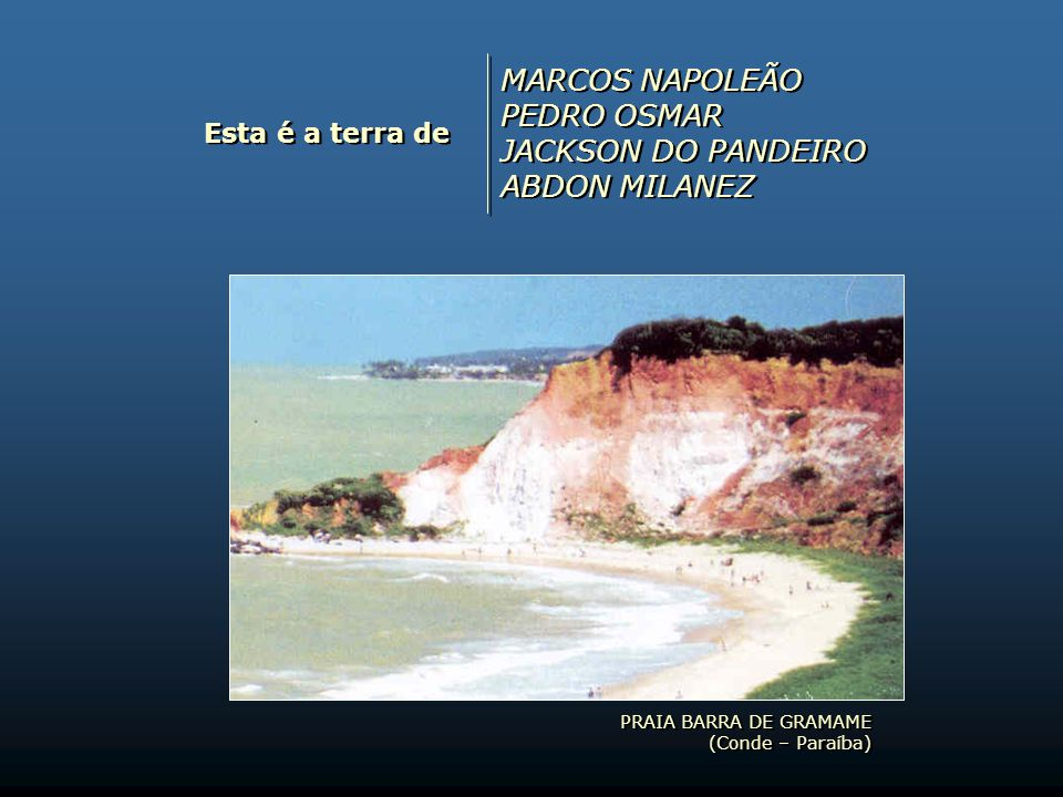 MARCOS NAPOLEÃO PEDRO OSMAR JACKSON DO PANDEIRO ABDON MILANEZ