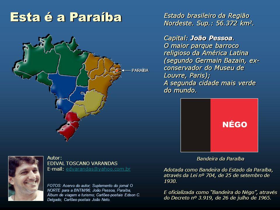 Esta é a Paraíba Estado brasileiro da Região Nordeste. Sup.: 56.372 km2. Capital: João Pessoa.