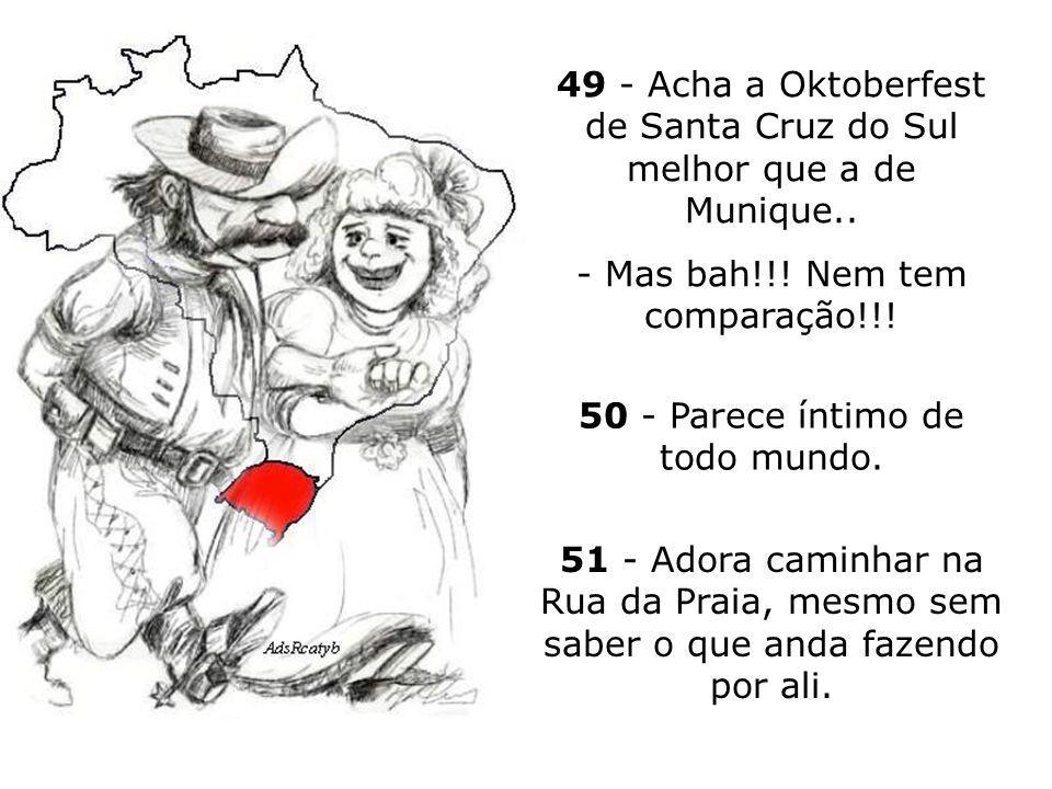 49 - Acha a Oktoberfest de Santa Cruz do Sul melhor que a de Munique..