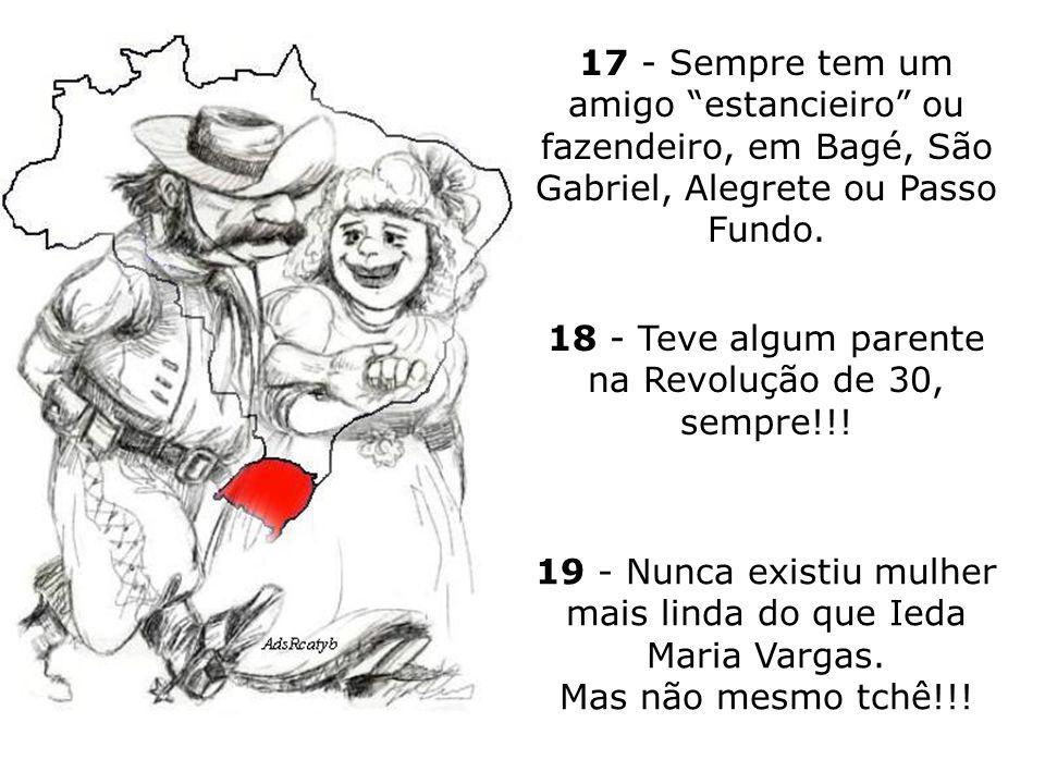 18 - Teve algum parente na Revolução de 30, sempre!!!