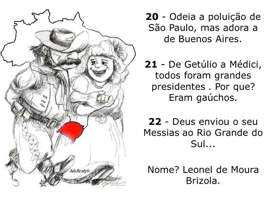 20 - Odeia a poluição de São Paulo, mas adora a de Buenos Aires.