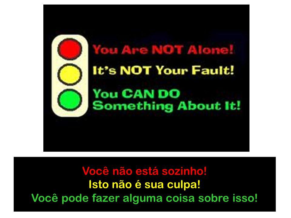 Você não está sozinho. Isto não é sua culpa
