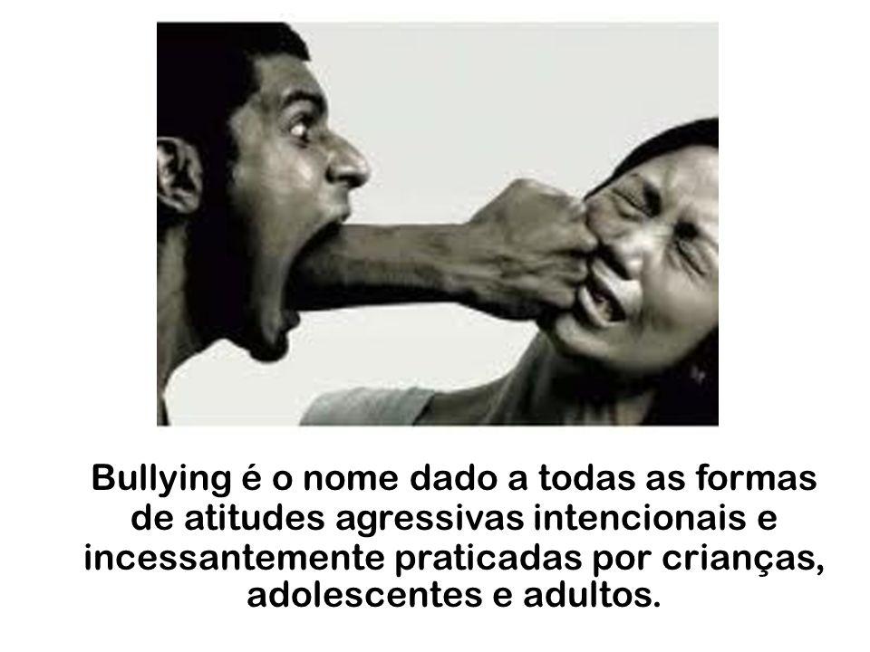 Bullying é o nome dado a todas as formas de atitudes agressivas intencionais e incessantemente praticadas por crianças, adolescentes e adultos.