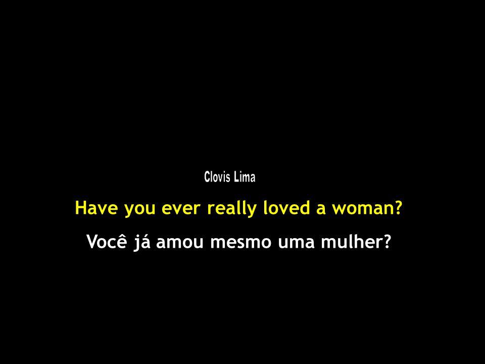 Have you ever really loved a woman Você já amou mesmo uma mulher
