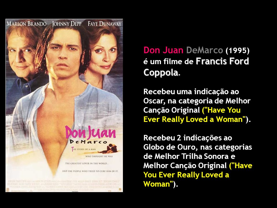 Don Juan DeMarco (1995) é um filme de Francis Ford Coppola.
