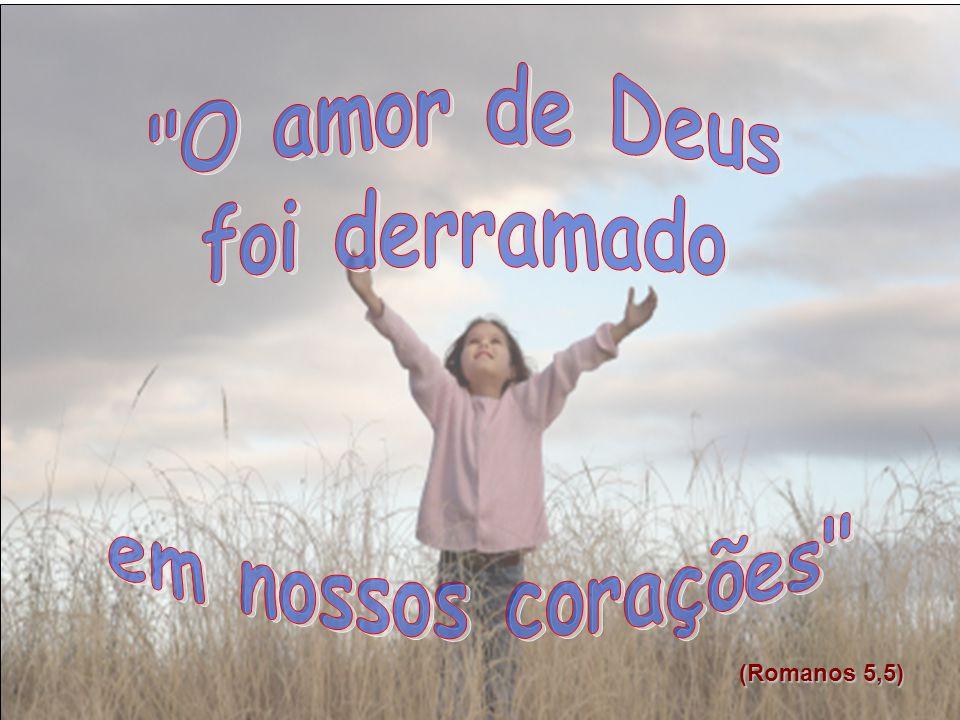 O amor de Deus foi derramado em nossos corações