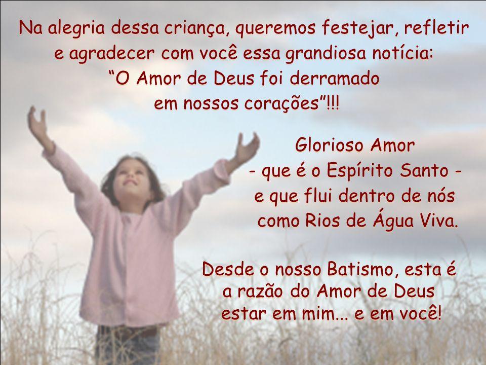 O Amor de Deus foi derramado em nossos corações !!!
