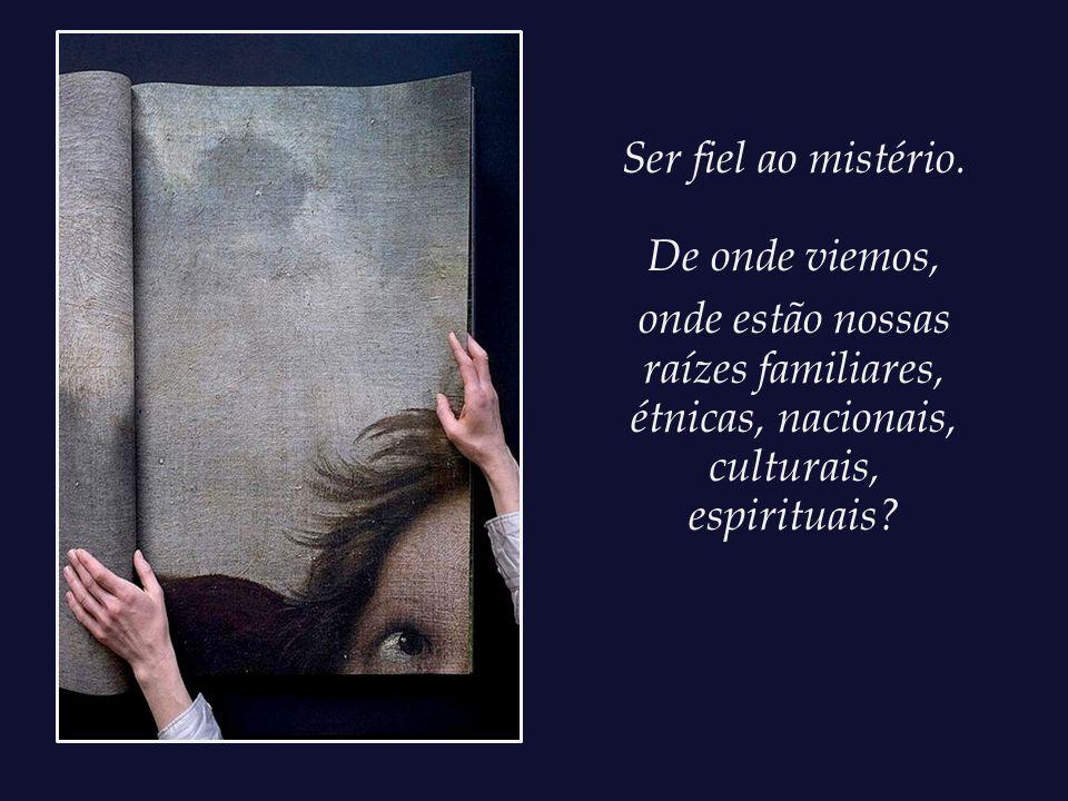 Ser fiel ao mistério.
