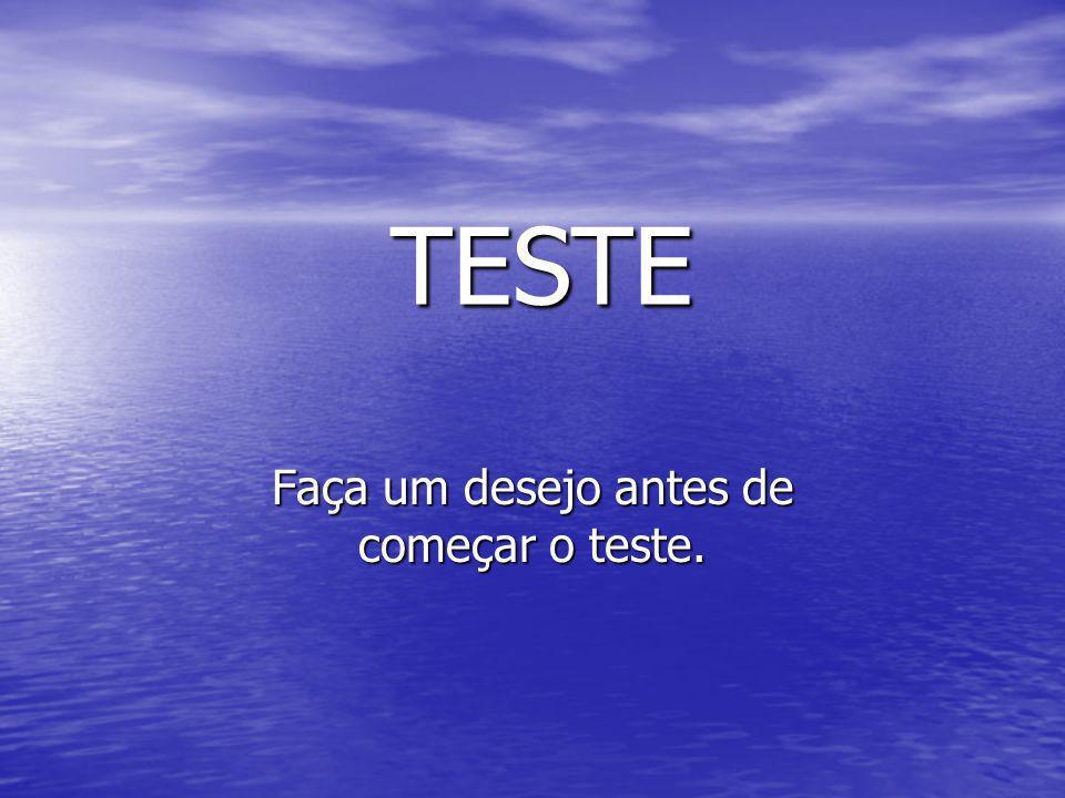 Faça um desejo antes de começar o teste.