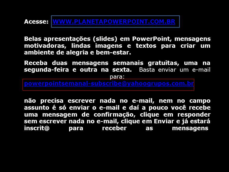 Acesse: WWW.PLANETAPOWERPOINT.COM.BR