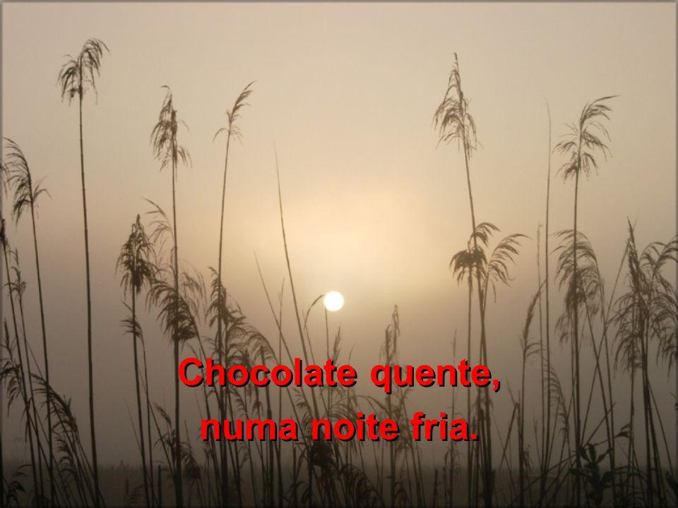 Chocolate quente, numa noite fria.
