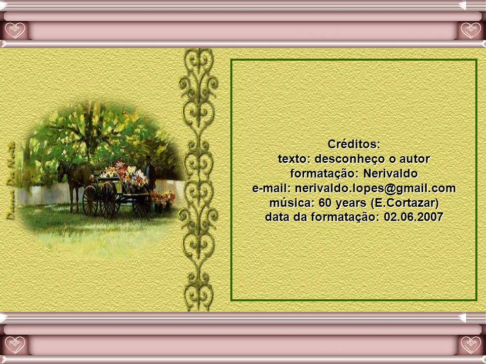 Créditos: texto: desconheço o autor formatação: Nerivaldo e-mail: nerivaldo.lopes@gmail.com música: 60 years (E.Cortazar) data da formatação: 02.06.2007