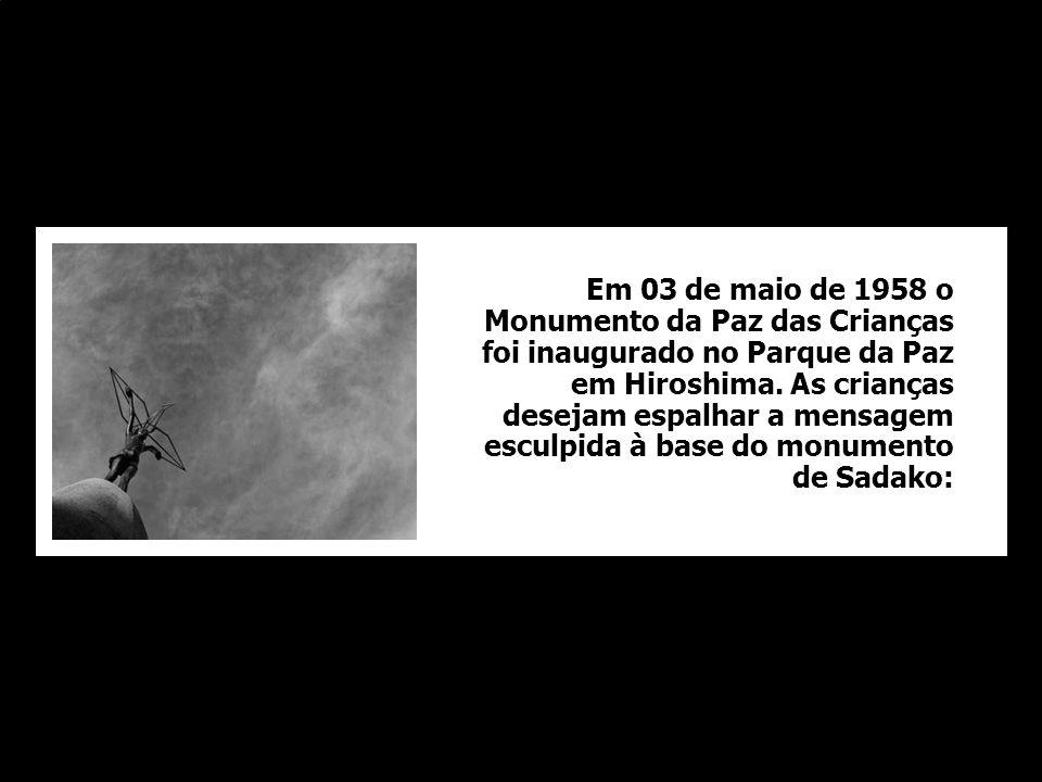 Em 03 de maio de 1958 o Monumento da Paz das Crianças foi inaugurado no Parque da Paz em Hiroshima.
