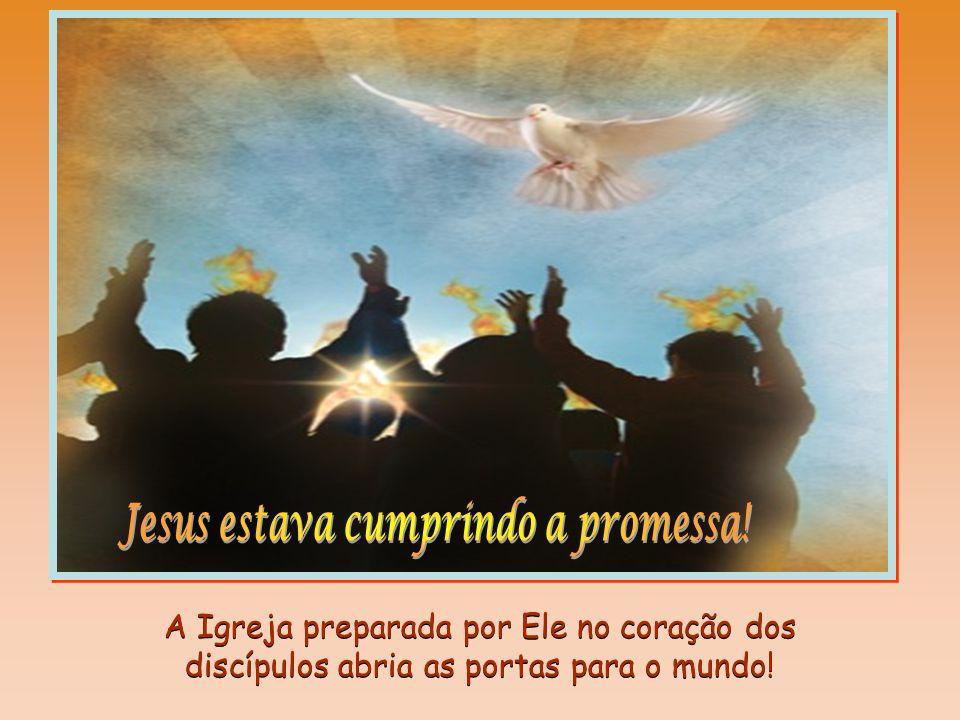 Jesus estava cumprindo a promessa!