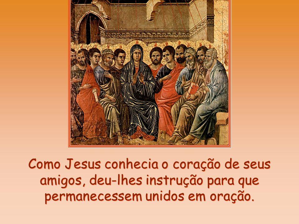 Como Jesus conhecia o coração de seus amigos, deu-lhes instrução para que permanecessem unidos em oração.