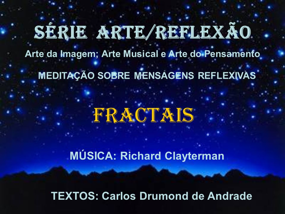 FRACTAIS SÉRIE ARTE/REFLEXÃO MÚSICA: Richard Clayterman