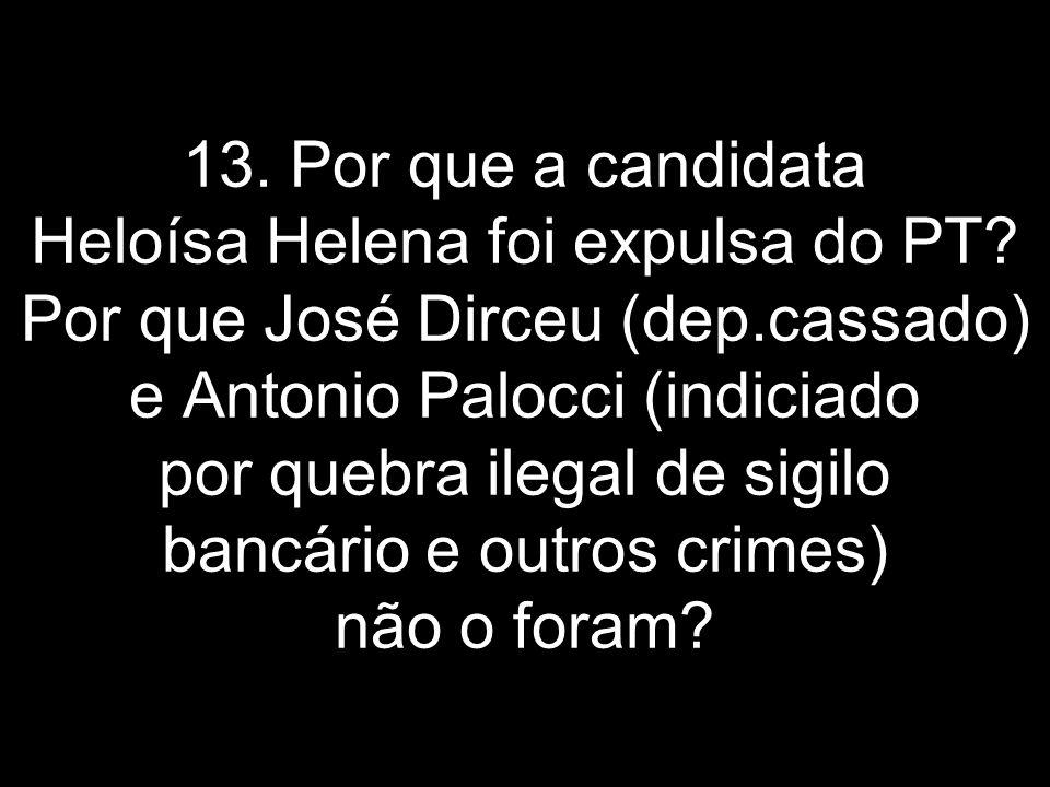 13. Por que a candidata Heloísa Helena foi expulsa do PT