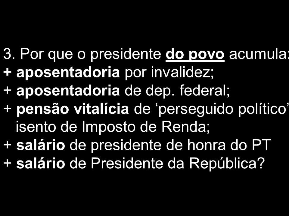 3. Por que o presidente do povo acumula: + aposentadoria por invalidez; + aposentadoria de dep.