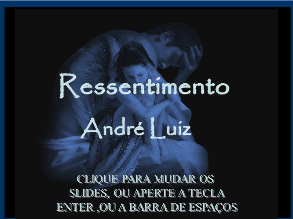 Ressentimento André Luiz CLIQUE PARA MUDAR OS