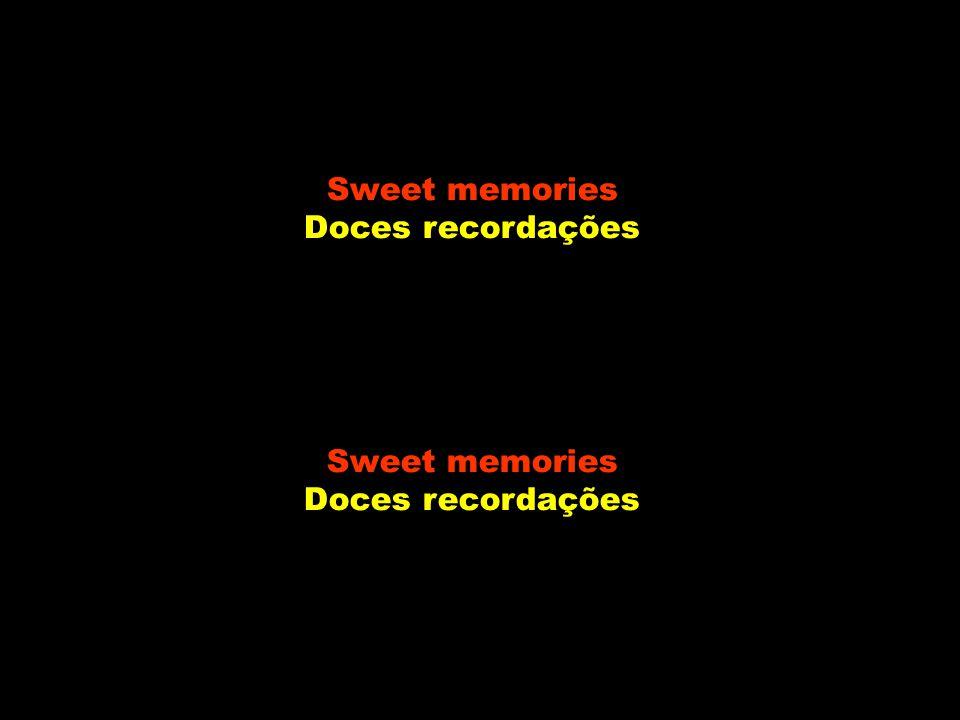 Sweet memories Doces recordações Sweet memories Doces recordações