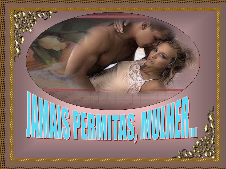 JAMAIS PERMITAS, MULHER...