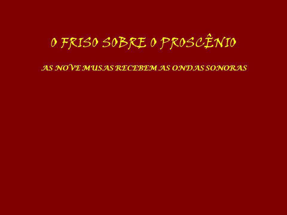 O FRISO SOBRE O PROSCÊNIO AS NOVE MUSAS RECEBEM AS ONDAS SONORAS