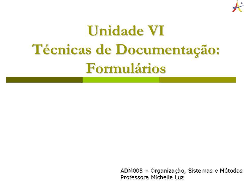 Unidade VI Técnicas de Documentação: Formulários