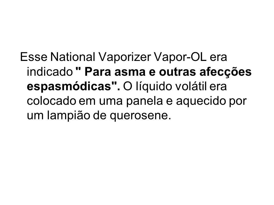 Esse National Vaporizer Vapor-OL era indicado Para asma e outras afecções espasmódicas .