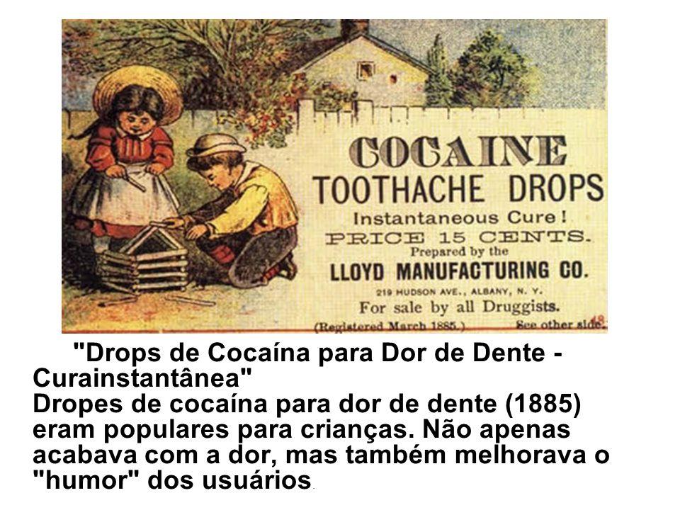 Drops de Cocaína para Dor de Dente - Curainstantânea Dropes de cocaína para dor de dente (1885) eram populares para crianças.