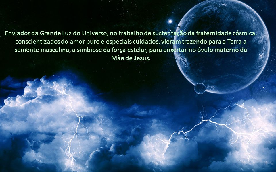 Enviados da Grande Luz do Universo, no trabalho de sustentação da fraternidade cósmica,