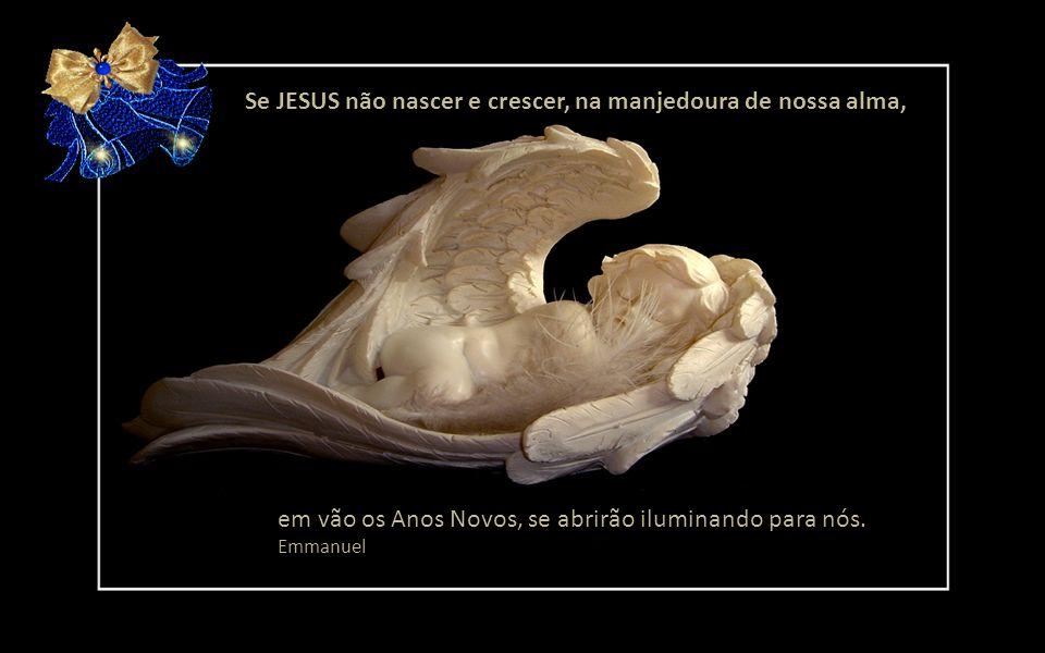 Se JESUS não nascer e crescer, na manjedoura de nossa alma,