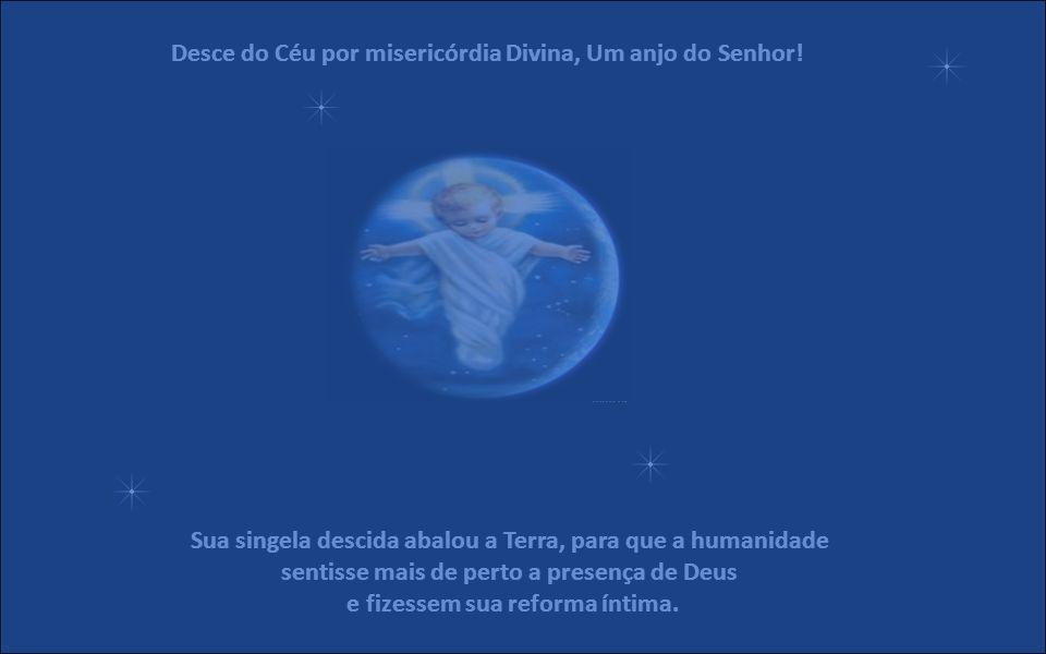 Desce do Céu por misericórdia Divina, Um anjo do Senhor!