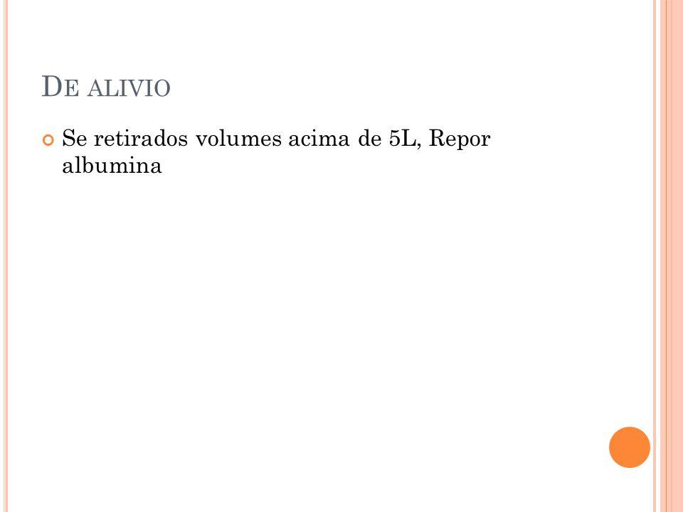 De alivio Se retirados volumes acima de 5L, Repor albumina
