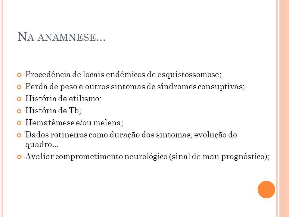 Na anamnese... Procedência de locais endêmicos de esquistossomose;