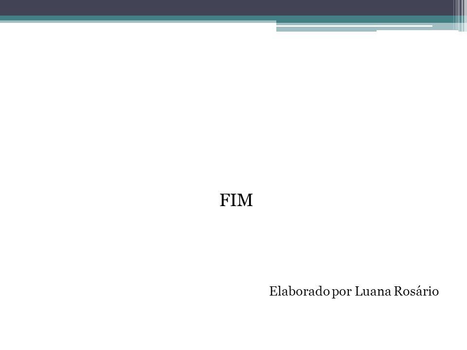 FIM Elaborado por Luana Rosário