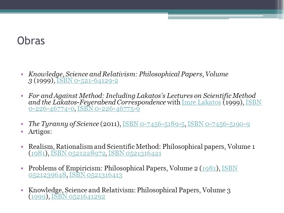 Obras Knowledge, Science and Relativism: Philosophical Papers, Volume 3 (1999), ISBN 0-521-64129-2.