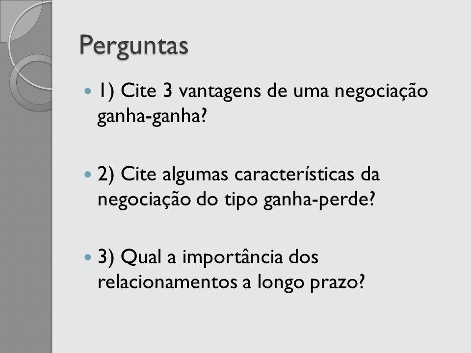 Perguntas 1) Cite 3 vantagens de uma negociação ganha-ganha