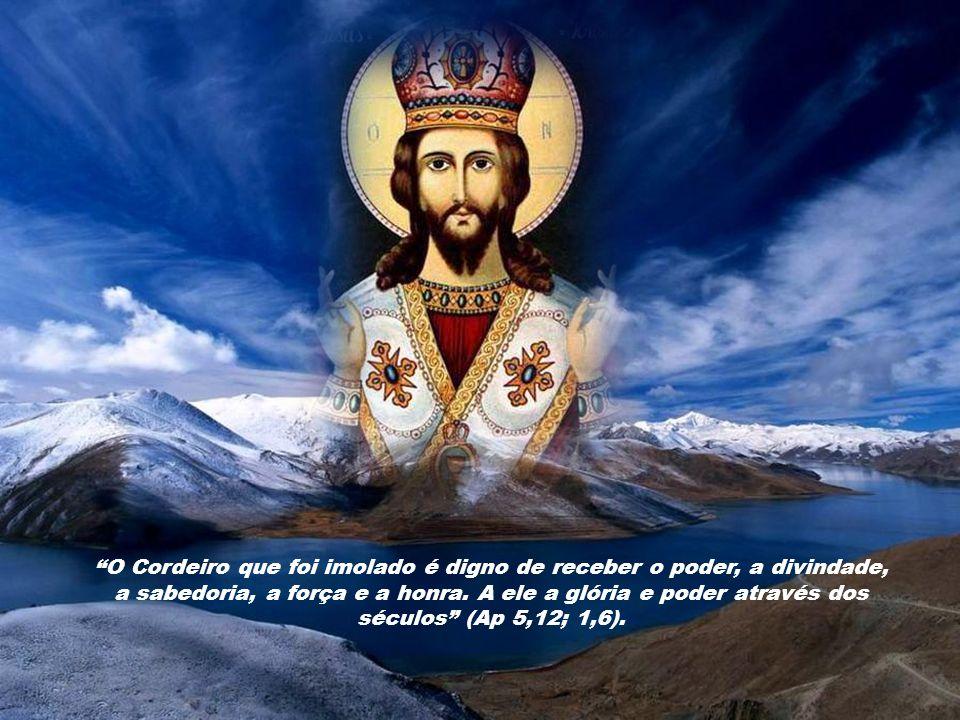 O Cordeiro que foi imolado é digno de receber o poder, a divindade, a sabedoria, a força e a honra.