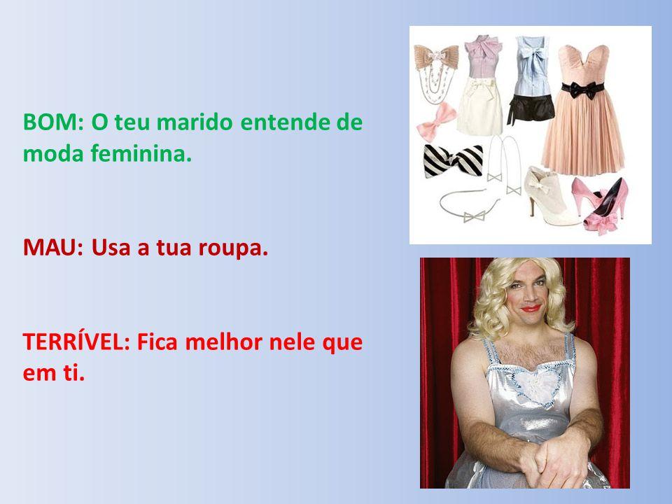 BOM: O teu marido entende de moda feminina.