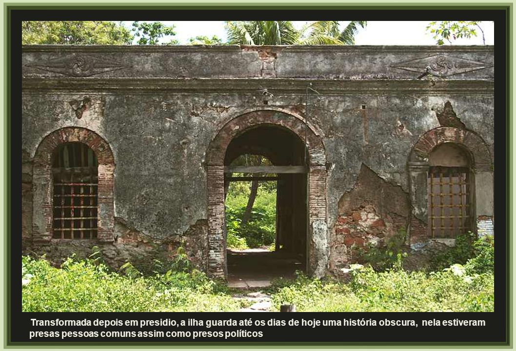 Transformada depois em presidio, a ilha guarda até os dias de hoje uma história obscura, nela estiveram