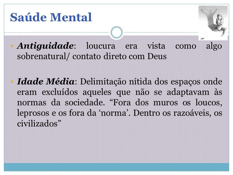 Saúde Mental Antiguidade: loucura era vista como algo sobrenatural/ contato direto com Deus.