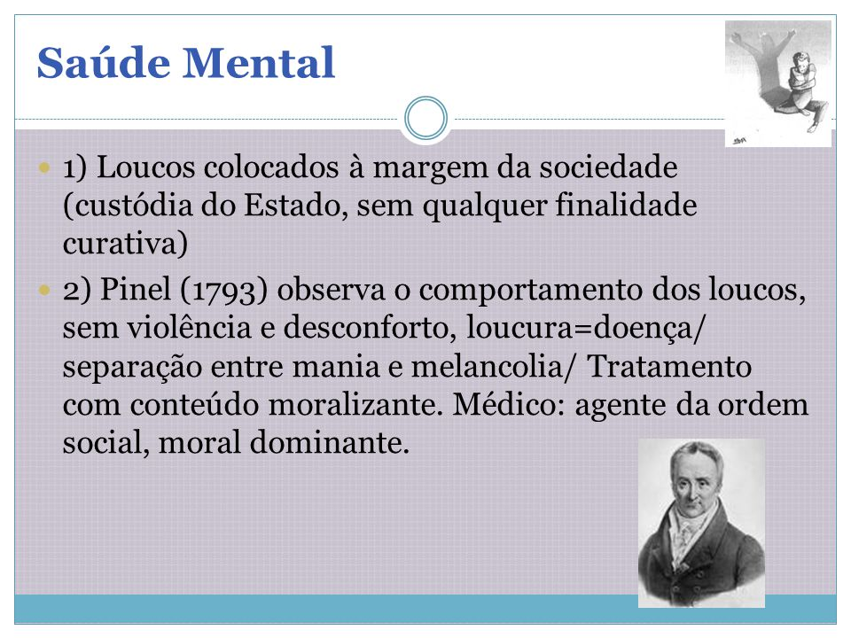 Saúde Mental 1) Loucos colocados à margem da sociedade (custódia do Estado, sem qualquer finalidade curativa)