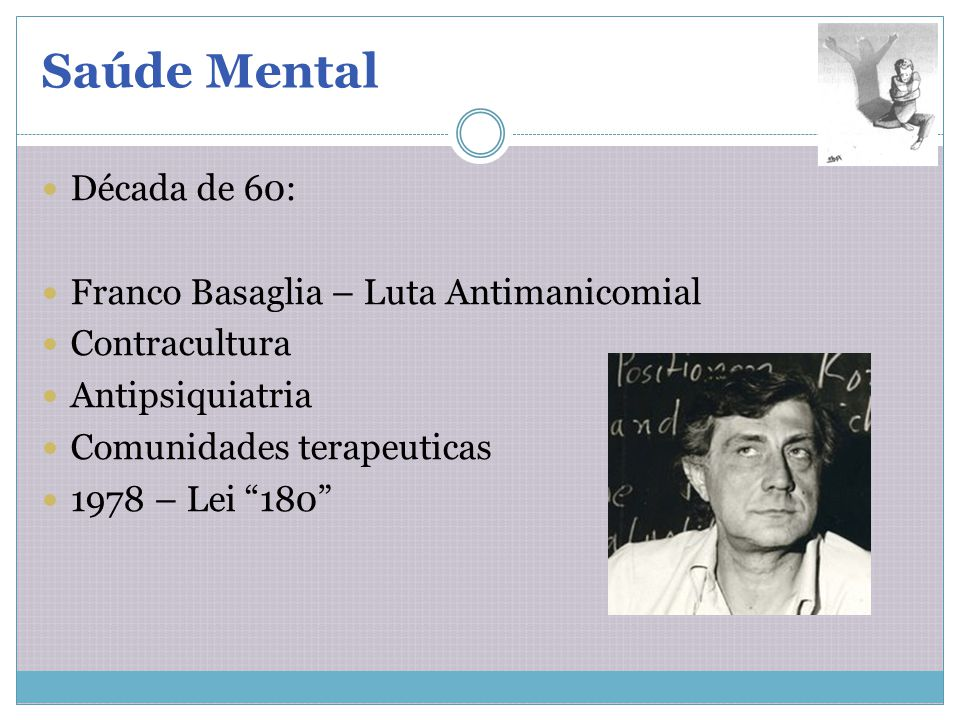 Saúde Mental Década de 60: Franco Basaglia – Luta Antimanicomial