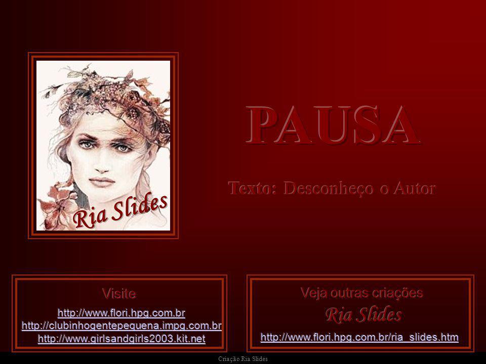 PAUSA Ria Slides Texto: Desconheço o Autor Visite